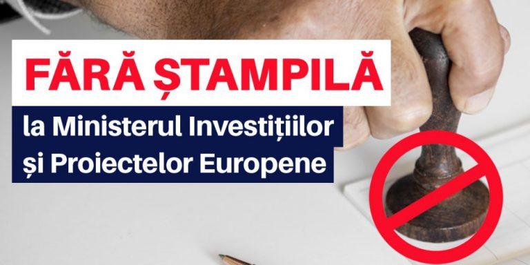 Fără ștampilă la Ministerul Investițiilor și Proiectelor Europene