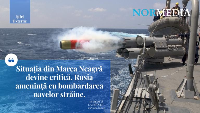 Situația din Marea Neagră devine critică. Rusia amenință cu bombardarea navelor străine.