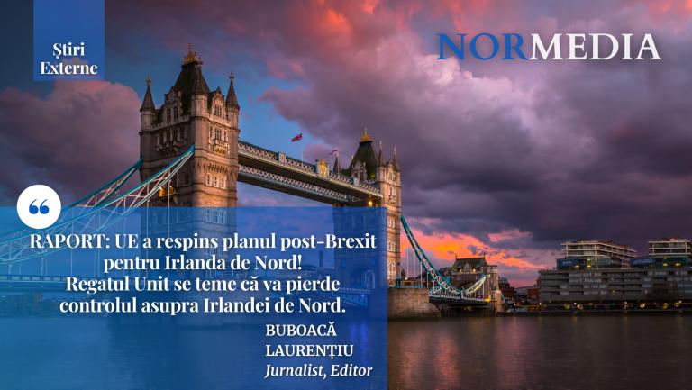 RAPORT: UE a respins planul post-Brexit pentru Irlanda de Nord!