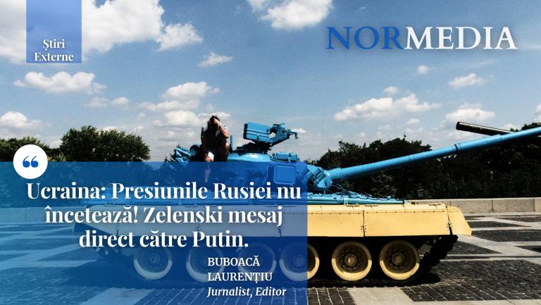 RAPORT: Presiunile Rusiei nu încetează! Zelenski mesaj direct către Putin.