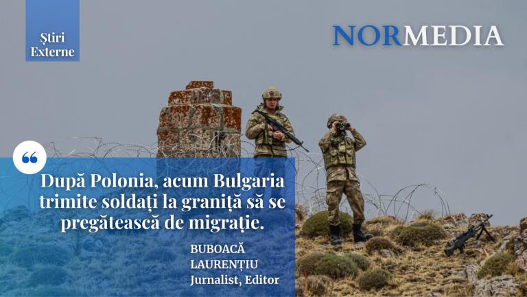 După Polonia, acum Bulgaria trimite soldați la graniță să se pregătească de migrație