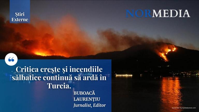 Critica crește și incendiile sălbatice continuă să ardă în Turcia