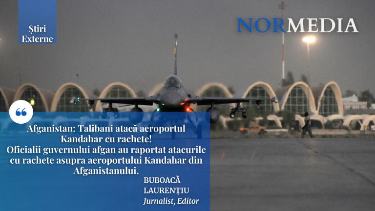 Afganistan: Talibani atacă aeroportul Kandahar cu rachete!