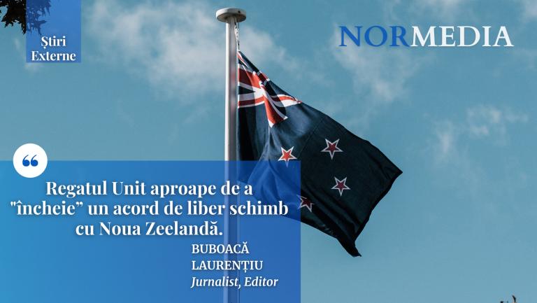 """Regatul Unit aproape de a """"încheie"""" un acord cu Noua Zeelandă"""